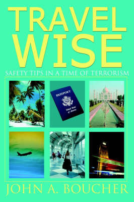 Travel Wise: Safety Tips in a Time of Terrorism by John A. Boucher image