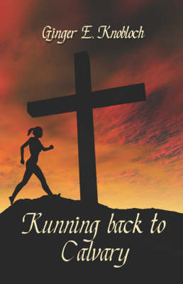 Running Back to Calvary by Ginger E. Knobloch image