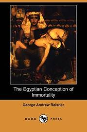 The Egyptian Conception of Immortality (Dodo Press) by George Andrew Reisner