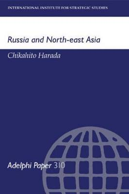 Russia and North-East Asia by Chikahito Harada