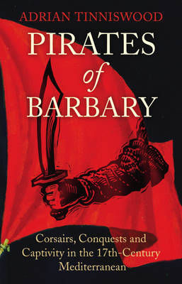 Pirates Of Barbary Mediterranean by Adrian Tinniswood image