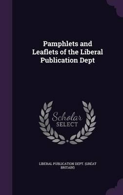 Pamphlets and Leaflets of the Liberal Publication Dept