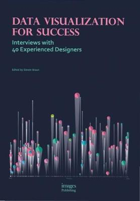 Data Visualization for Success: Interviews with 40 Experienced by Steven Braun