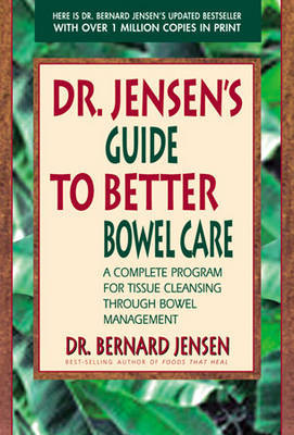 Dr Jensen's Guide To Better Bowel Care: A Complete Program For Tissue Cleansing Through Bowel Management by Bernard Jensen image