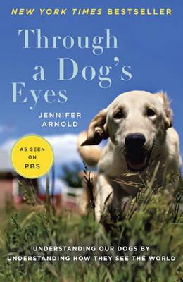 Through a Dog's Eyes by Jennifer Arnold