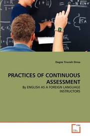 Practices of Continuous Assessment by Dagne Tiruneh Dinsa