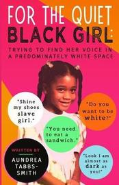 For the Quiet Black Girl by Aundrea Tabbs-Smith