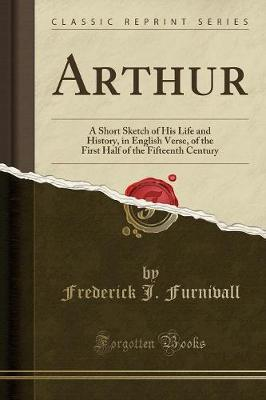 Arthur by Frederick J Furnivall