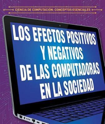 Los Efectos Positivos y Negativos de Las Computadoras En La Sociedad (the Positive and Negative Impacts of Computers in Society) by Daniel R Faust