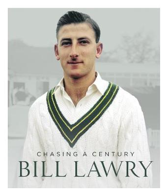 Bill Lawry: Chasing a century by Bill Lawry
