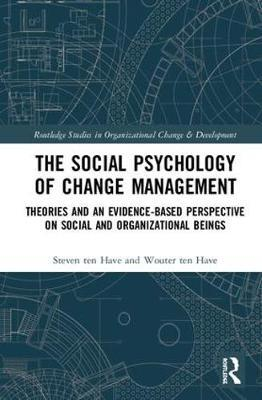 The Social Psychology of Change Management by Steven Ten Have