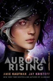 Aurora Rising: the Aurora Cycle 1 by Amie Kaufman