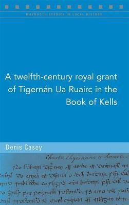 A twelfth-century royal grant of Tigernan Ua Ruairc in the Book of Kells by Denis Casey