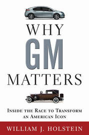 Why GM Matters: Inside the Race to Transform an American Icon by William Holstein image