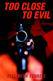 Too Close to Evil by Elizabeth Terrell image