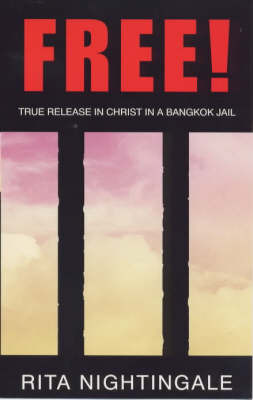 Free!: True Release in Christ in a Bangkok Jail by Rita Nightingale image