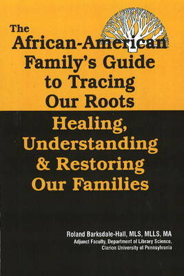The African American Family's Guide to Tracing Our Roots by Roland Barksdale-Hall image