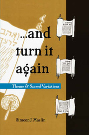 ...and Turn It Again: Theme and Sacred Variations by Simeon J. Maslin