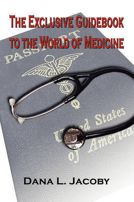 The Exclusive Guidebook to the World of Medicine by Dana Jacoby