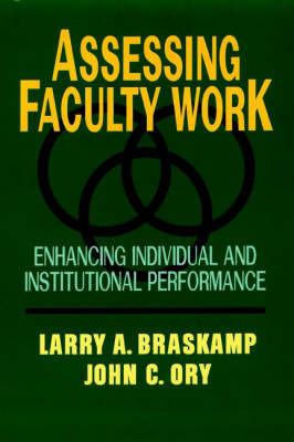 Assessing Faculty Work: Enhancing Individual and Institutional Performance by L.A. Braskamp
