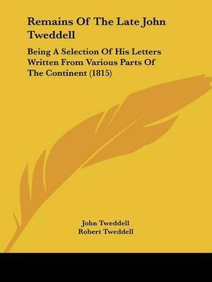 Remains Of The Late John Tweddell: Being A Selection Of His Letters Written From Various Parts Of The Continent (1815) by John Tweddell