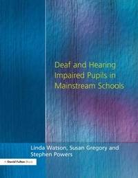 Deaf and Hearing Impaired Pupils in Mainstream Schools by Linda Watson