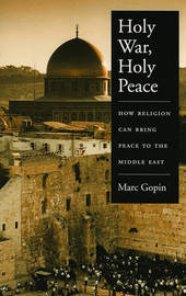 Holy War, Holy Peace by Marc Gopin