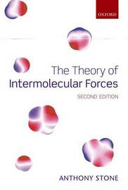 The Theory of Intermolecular Forces by Anthony Stone