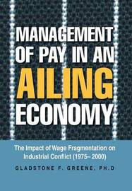 Management of Pay in an Ailing Economy by Gladstone F. Greene