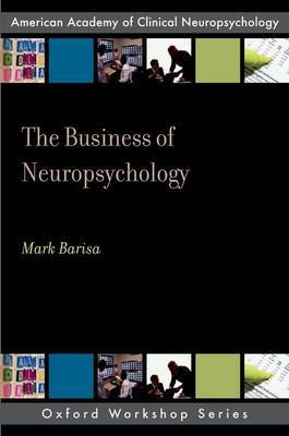 The Business of Neuropsychology by Mark T Barisa image