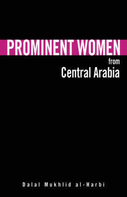 Prominent Women from Central Arabia by Dalal Mukhlid Al-Harbi