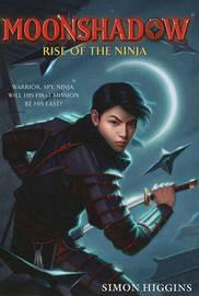 Moonshadow: Rise of the Ninja by Simon Higgins