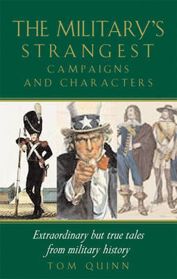 The Military's Strangest Campaigns by Tom Quinn