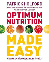 Optimum Nutrition Made Easy: How to Achieve Optimum Health by Patrick Holford image