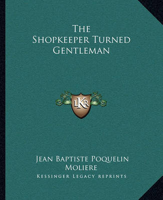 The Shopkeeper Turned Gentleman by . Moliere