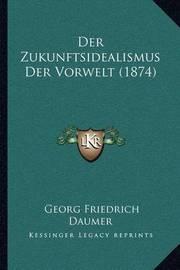 Der Zukunftsidealismus Der Vorwelt (1874) by Georg Friedrich Daumer