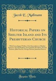 Historical Papers on Shelter Island and Its Presbyterian Church by Jacob E Mallmann