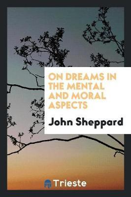 On Dreams in the Mental and Moral Aspects by John Sheppard