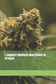 I Support Medical Marijuana in Oregon by Anthony R Carver