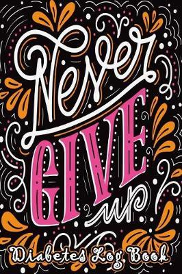 Never Give Up Diabetes Log Book by Paper Kate Publishing