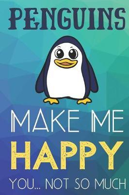 Penguins Make Me Happy You Not So Much by Steven L Rankin Publishing image