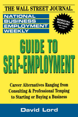 Guide to Self-Employment: A Round-up of Career Alternatives Ranging from Consulting and Professional Temping to Starting or Buying a Business by National Business Employment Weekly image