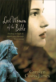 Lost Women of the Bible: Finding Strength and Significance Through Their Stories by Carolyn Custis James image