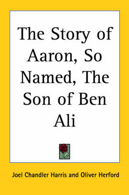 The Story of Aaron, So Named, The Son of Ben Ali by Joel Chandler Harris image