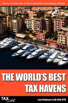 The World's Best Tax Havens: How to Cut Your Taxes to Zero and Safeguard Your Financial Freedom by Lee Hadnum image