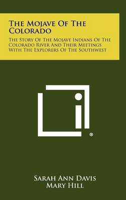The Mojave of the Colorado: The Story of the Mojave Indians of the Colorado River and Their Meetings with the Explorers of the Southwest by Sarah Ann Davis