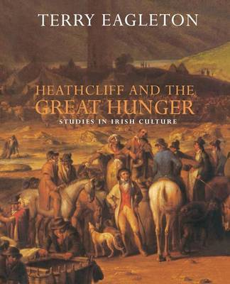 Heathcliff and the Great Hunger by Terry Eagleton