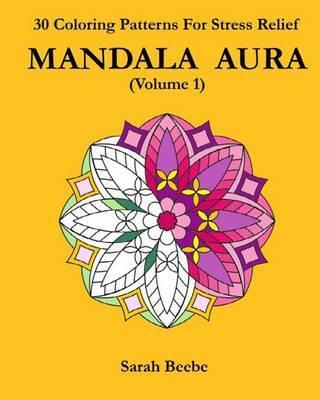 Mandala Aura: 30 Mandala Patterns for Stress Relief by Sarah Beebe image
