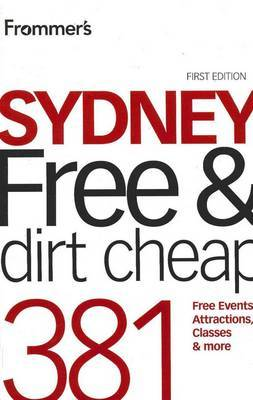 Frommer's Sydney Free and Dirt Cheap: 381 Free Events, Attractions, Classes and More by Lee Atkinson