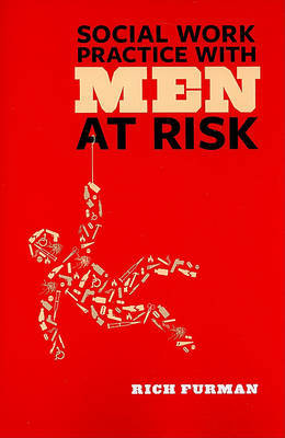 Social Work Practice with Men at Risk by Rich Furman